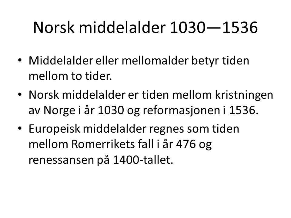 Norsk middelalder 1030—1536 Middelalder eller mellomalder betyr tiden mellom to tider.