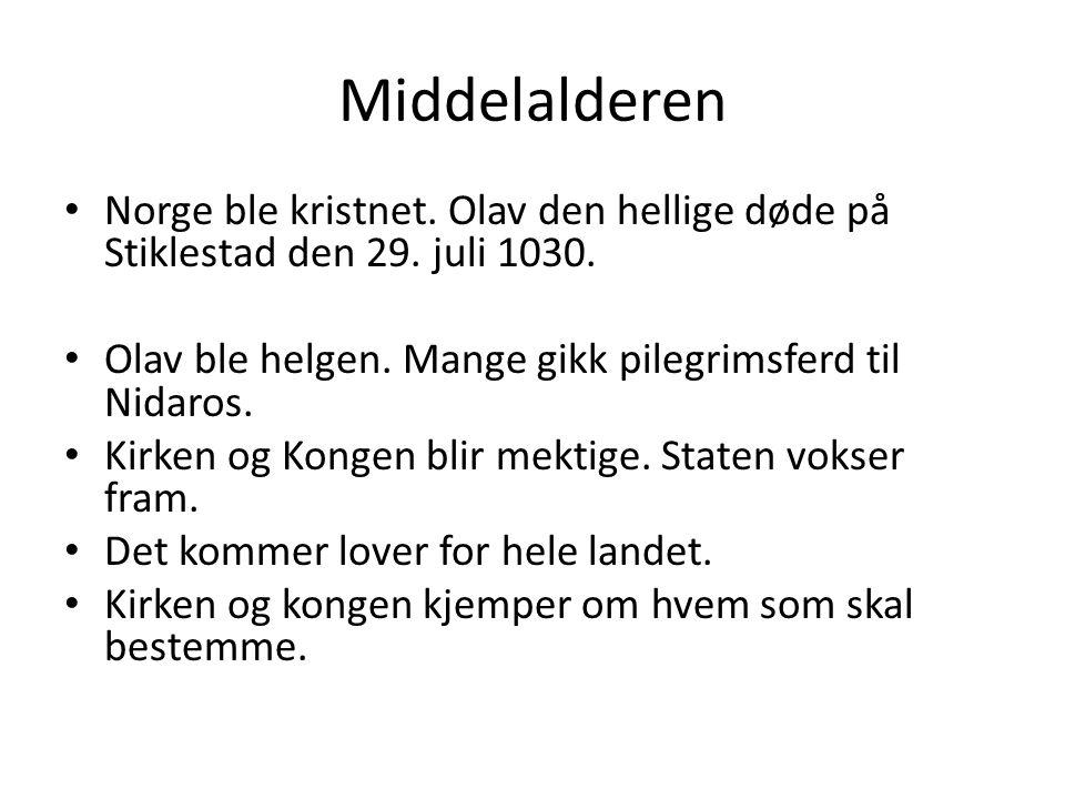 Middelalderen Norge ble kristnet. Olav den hellige døde på Stiklestad den 29. juli 1030. Olav ble helgen. Mange gikk pilegrimsferd til Nidaros.