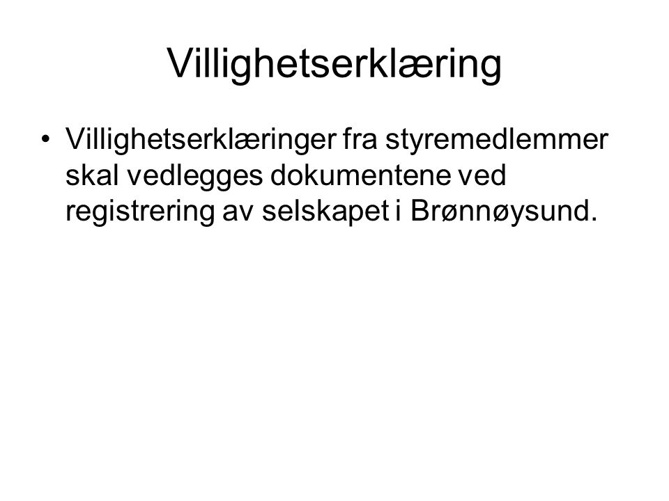 Villighetserklæring Villighetserklæringer fra styremedlemmer skal vedlegges dokumentene ved registrering av selskapet i Brønnøysund.