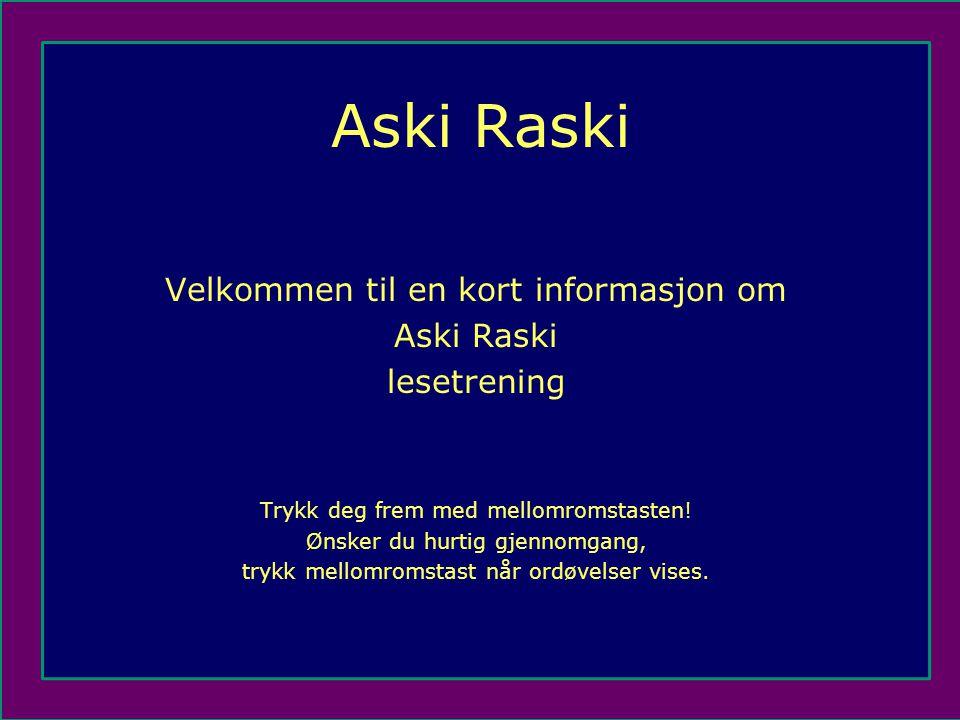 Aski Raski Velkommen til en kort informasjon om Aski Raski lesetrening