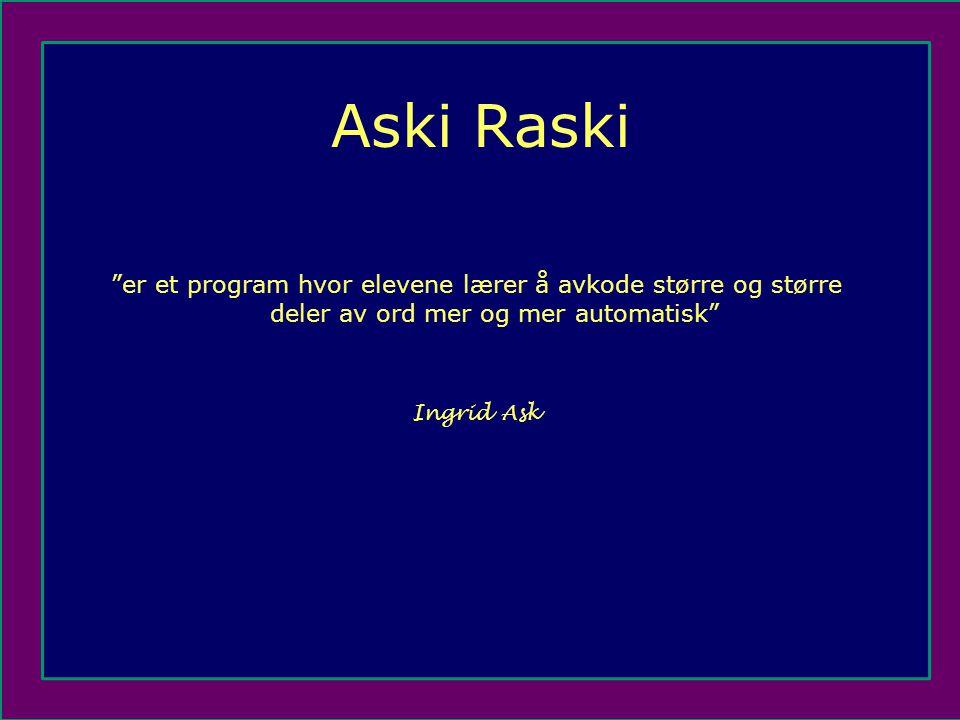 Aski Raski er et program hvor elevene lærer å avkode større og større deler av ord mer og mer automatisk