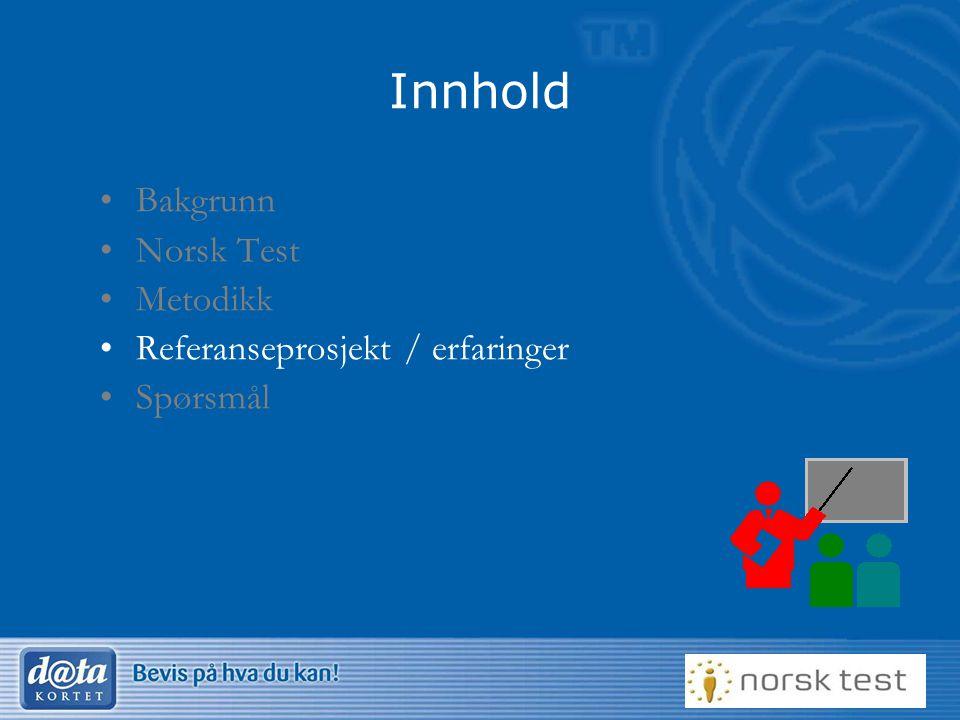 Innhold Bakgrunn Norsk Test Metodikk Referanseprosjekt / erfaringer