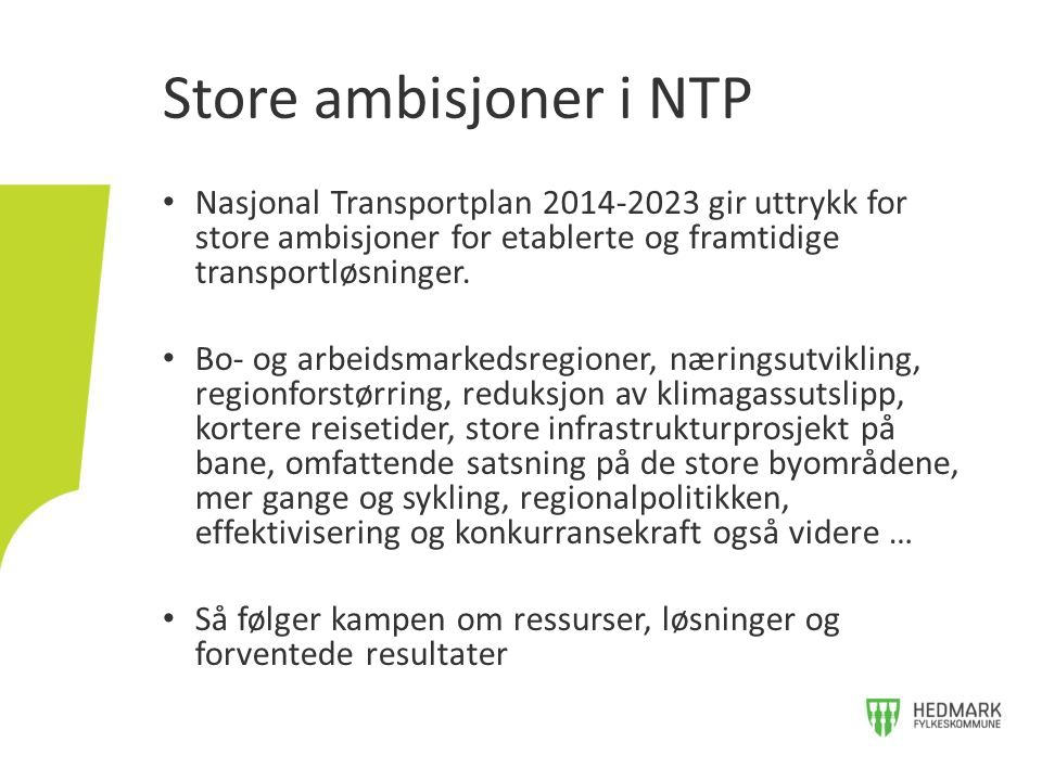 Store ambisjoner i NTP Nasjonal Transportplan 2014-2023 gir uttrykk for store ambisjoner for etablerte og framtidige transportløsninger.