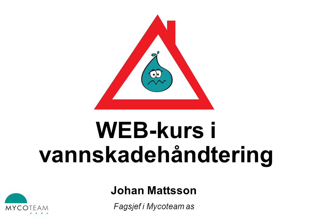 WEB-kurs i vannskadehåndtering Fagsjef Johan Mattsson
