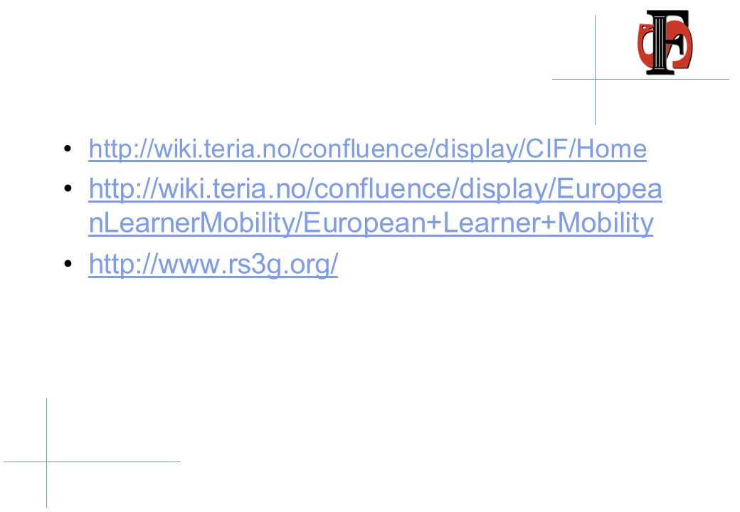 http://wiki.teria.no/confluence/display/CIF/Home http://wiki.teria.no/confluence/display/EuropeanLearnerMobility/European+Learner+Mobility.