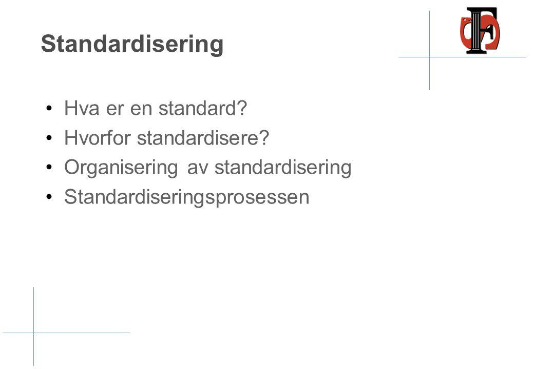 Standardisering Hva er en standard Hvorfor standardisere