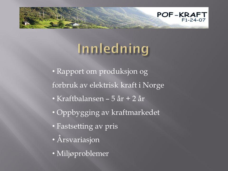 Innledning Rapport om produksjon og forbruk av elektrisk kraft i Norge