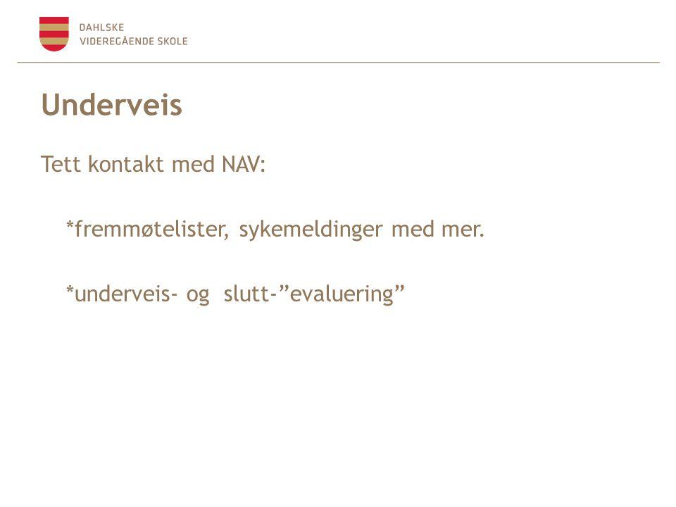 Underveis Tett kontakt med NAV: *fremmøtelister, sykemeldinger med mer.
