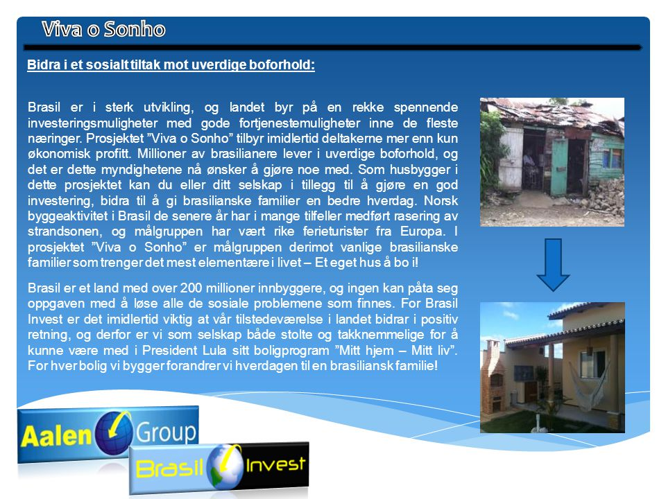 Viva o Sonho Bidra i et sosialt tiltak mot uverdige boforhold:
