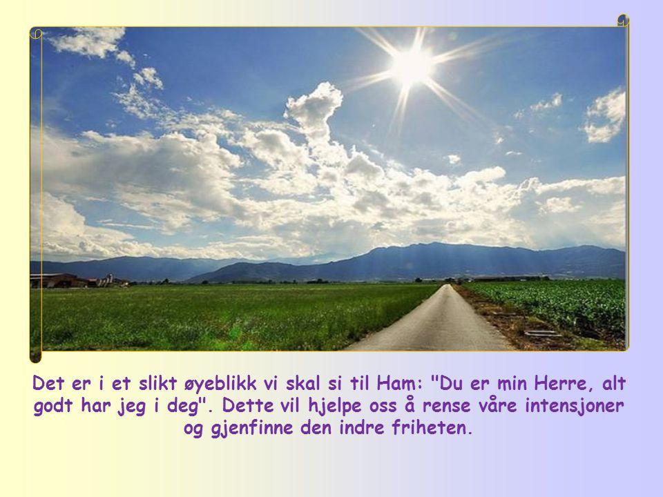 Det er i et slikt øyeblikk vi skal si til Ham: Du er min Herre, alt