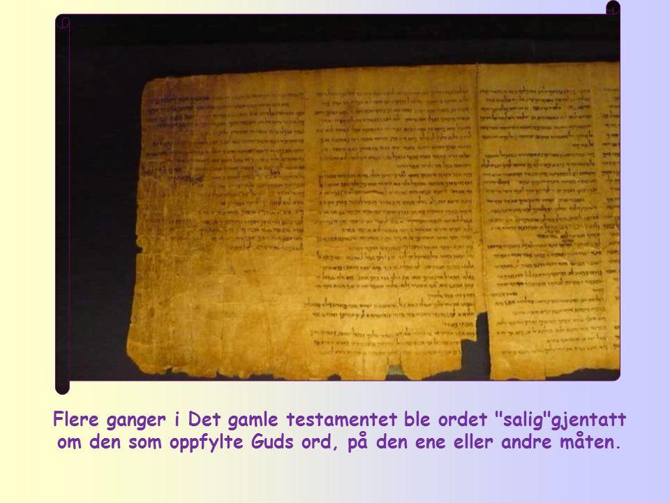 Flere ganger i Det gamle testamentet ble ordet salig gjentatt om den som oppfylte Guds ord, på den ene eller andre måten.