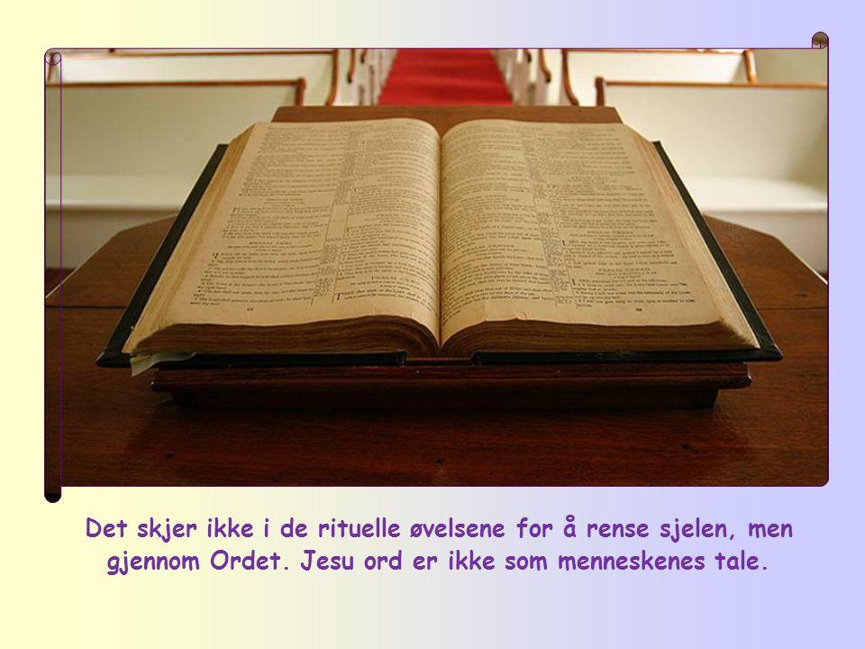 Det skjer ikke i de rituelle øvelsene for å rense sjelen, men gjennom Ordet.