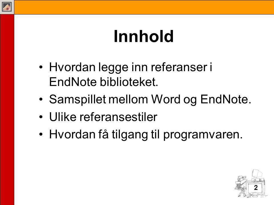 Innhold Hvordan legge inn referanser i EndNote biblioteket.