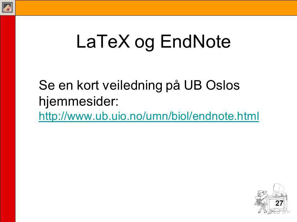 LaTeX og EndNote Se en kort veiledning på UB Oslos hjemmesider: http://www.ub.uio.no/umn/biol/endnote.html.