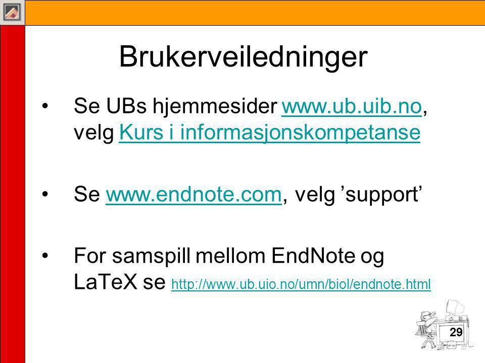 Brukerveiledninger Se UBs hjemmesider www.ub.uib.no, velg Kurs i informasjonskompetanse. Se www.endnote.com, velg 'support'