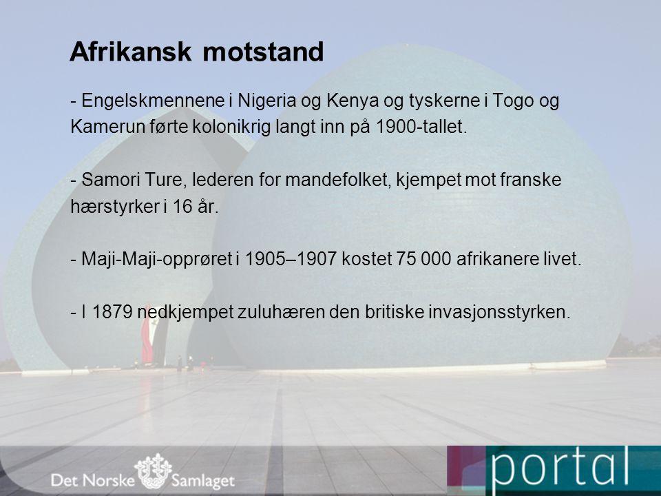 Afrikansk motstand - Engelskmennene i Nigeria og Kenya og tyskerne i Togo og. Kamerun førte kolonikrig langt inn på 1900-tallet.