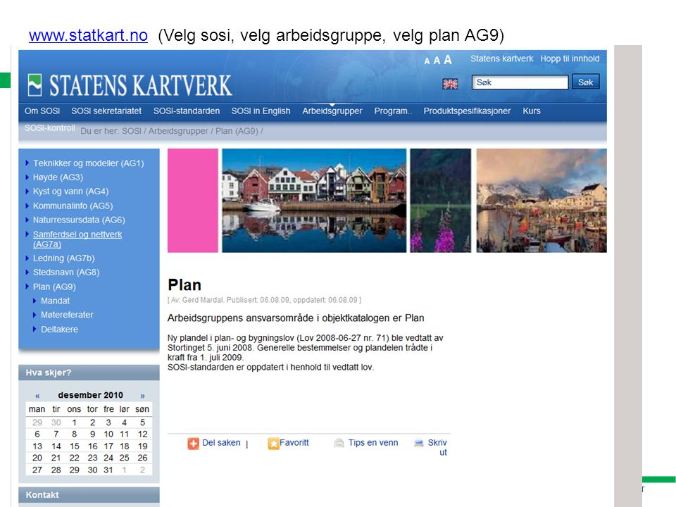 www.statkart.no (Velg sosi, velg arbeidsgruppe, velg plan AG9)