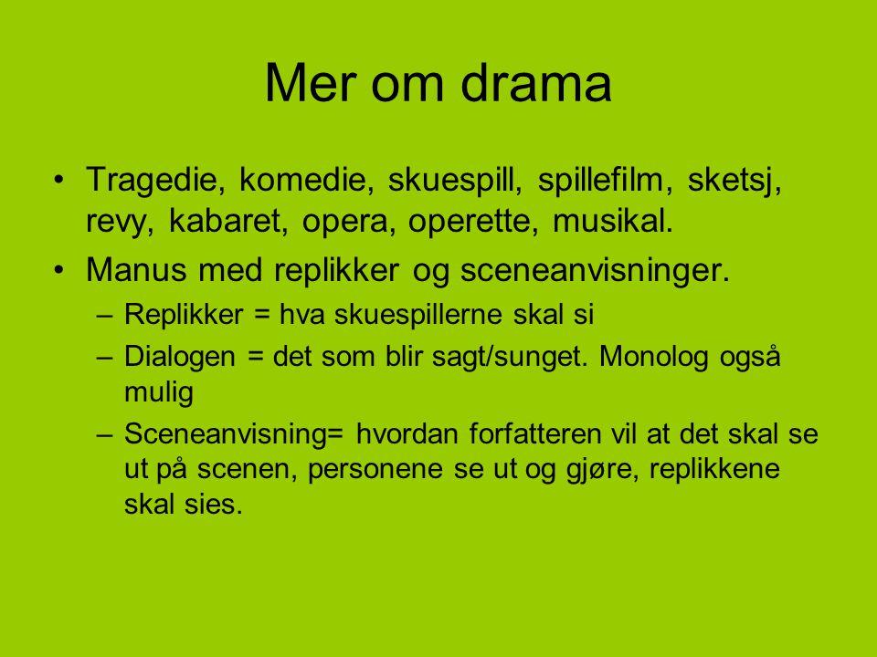 Mer om drama Tragedie, komedie, skuespill, spillefilm, sketsj, revy, kabaret, opera, operette, musikal.
