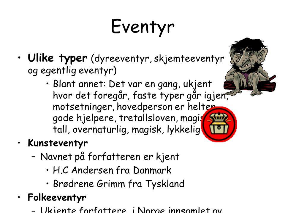Eventyr Ulike typer (dyreeventyr, skjemteeventyr og egentlig eventyr)