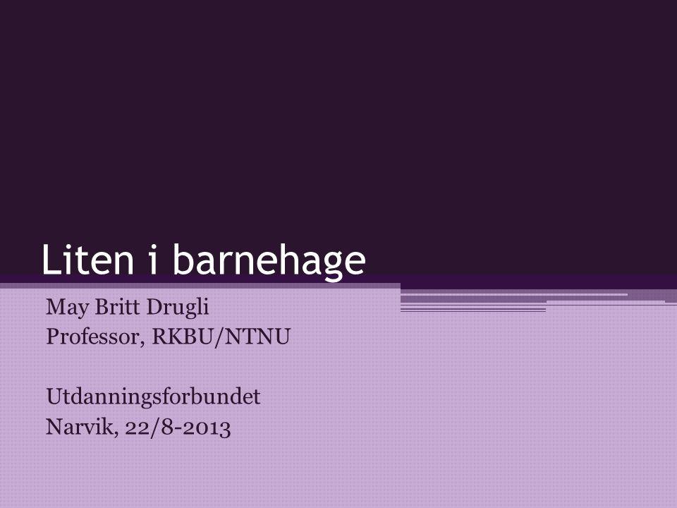 Liten i barnehage May Britt Drugli Professor, RKBU/NTNU