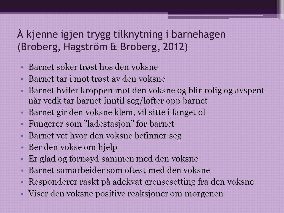 Å kjenne igjen trygg tilknytning i barnehagen (Broberg, Hagström & Broberg, 2012)