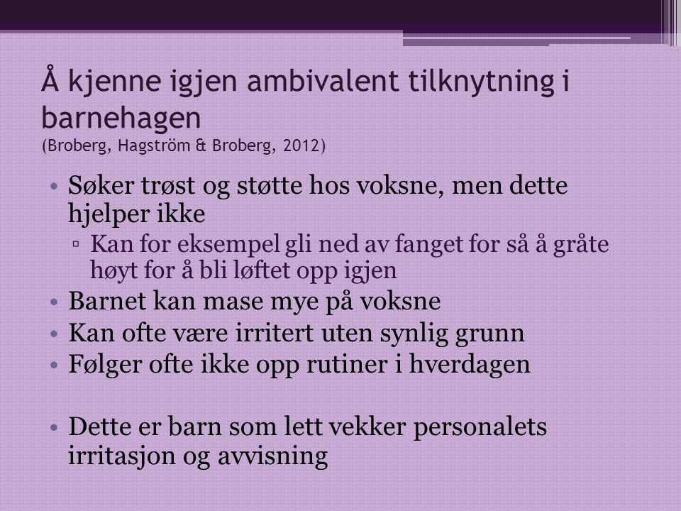 Å kjenne igjen ambivalent tilknytning i barnehagen (Broberg, Hagström & Broberg, 2012)