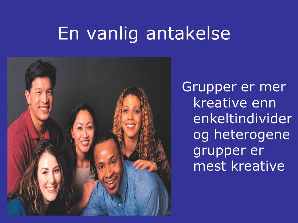 En vanlig antakelse Grupper er mer kreative enn enkeltindivider og heterogene grupper er mest kreative.