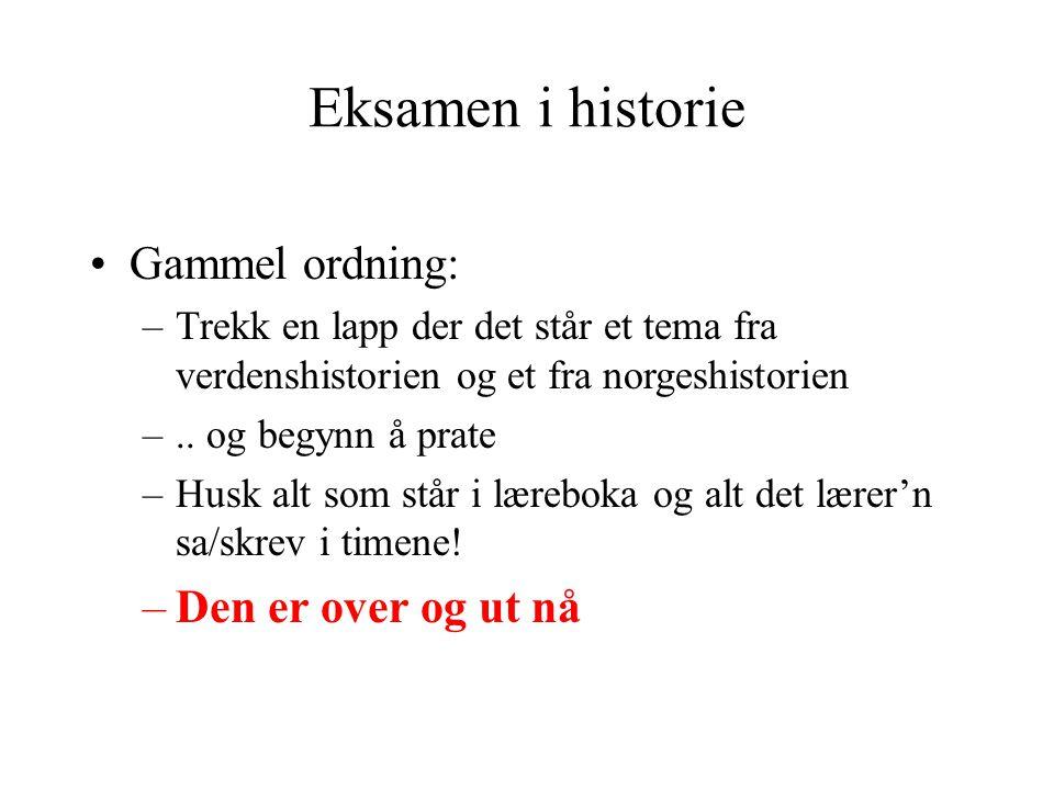 Eksamen i historie Gammel ordning: Den er over og ut nå