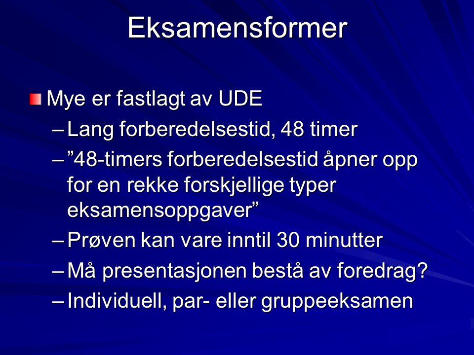 Eksamensformer Mye er fastlagt av UDE Lang forberedelsestid, 48 timer
