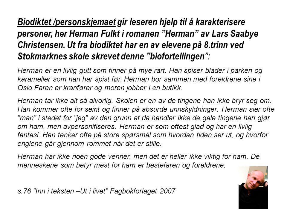 Biodiktet /personskjemaet gir leseren hjelp til å karakterisere personer, her Herman Fulkt i romanen Herman av Lars Saabye Christensen. Ut fra biodiktet har en av elevene på 8.trinn ved Stokmarknes skole skrevet denne biofortellingen :