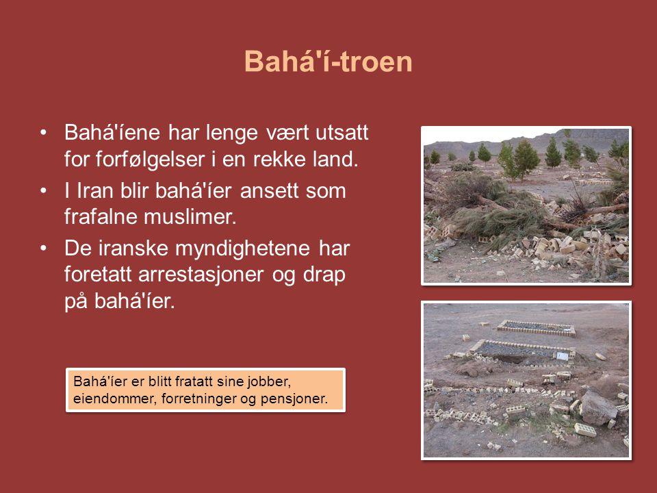 Bahá í-troen Bahá íene har lenge vært utsatt for forfølgelser i en rekke land. I Iran blir bahá íer ansett som frafalne muslimer.