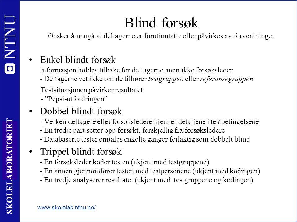 Blind forsøk Ønsker å unngå at deltagerne er forutinntatte eller påvirkes av forventninger