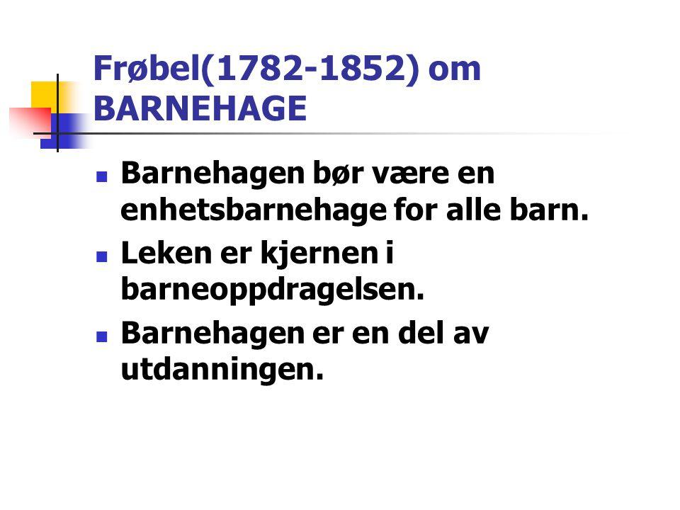Frøbel(1782-1852) om BARNEHAGE