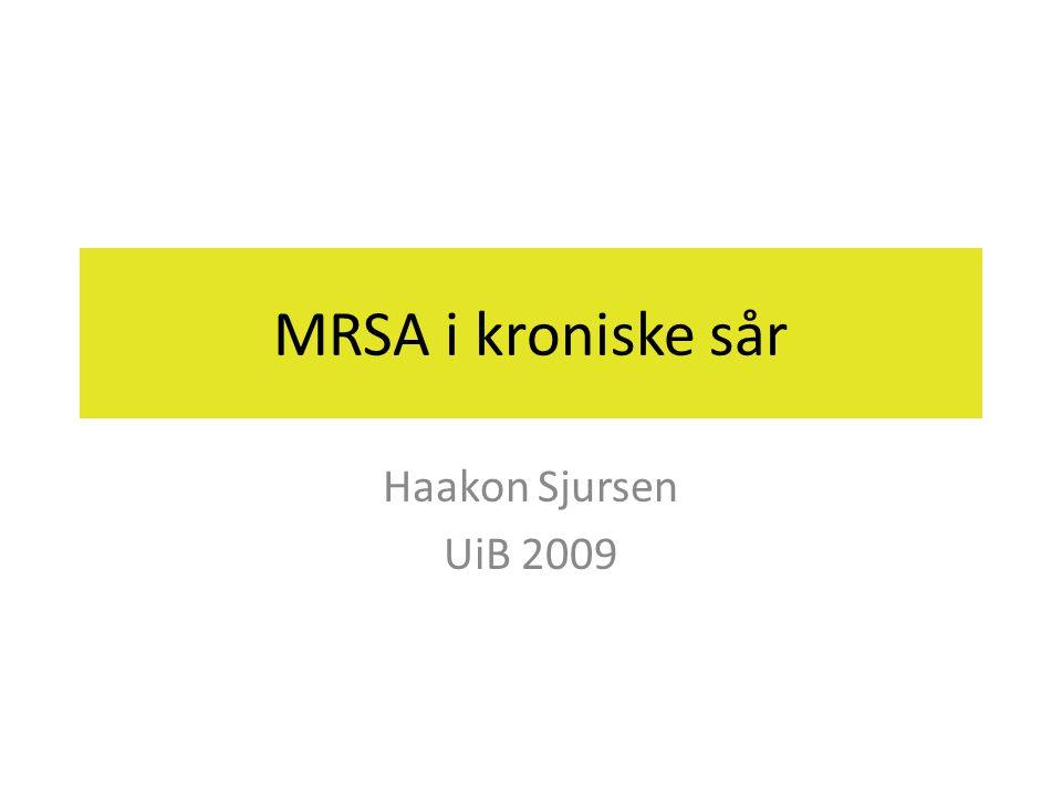 MRSA i kroniske sår Haakon Sjursen UiB 2009