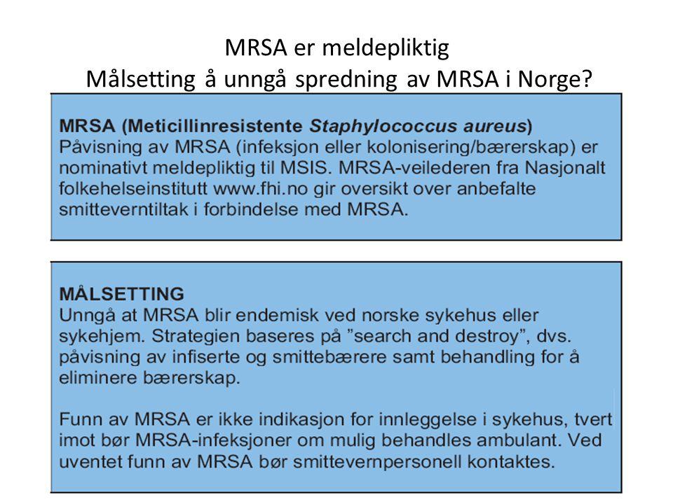 MRSA er meldepliktig Målsetting å unngå spredning av MRSA i Norge