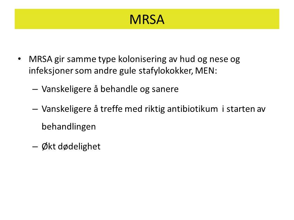 MRSA MRSA gir samme type kolonisering av hud og nese og infeksjoner som andre gule stafylokokker, MEN: