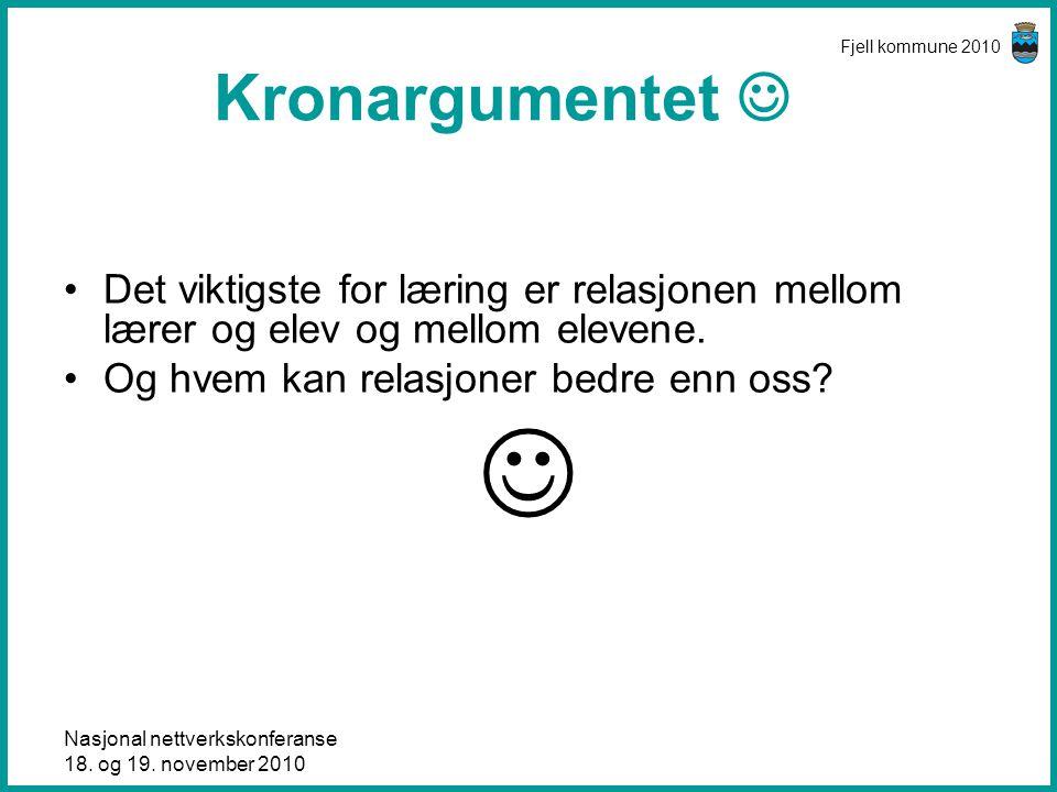 Kronargumentet  Fjell kommune 2010. Det viktigste for læring er relasjonen mellom lærer og elev og mellom elevene.
