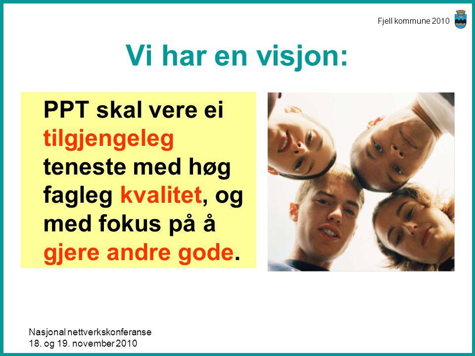 Fjell kommune 2010 Vi har en visjon: PPT skal vere ei tilgjengeleg teneste med høg fagleg kvalitet, og med fokus på å gjere andre gode.