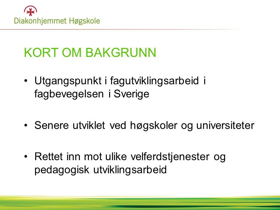 KORT OM BAKGRUNN Utgangspunkt i fagutviklingsarbeid i fagbevegelsen i Sverige. Senere utviklet ved høgskoler og universiteter.