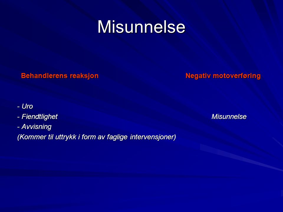 Misunnelse Behandlerens reaksjon Negativ motoverføring - Uro
