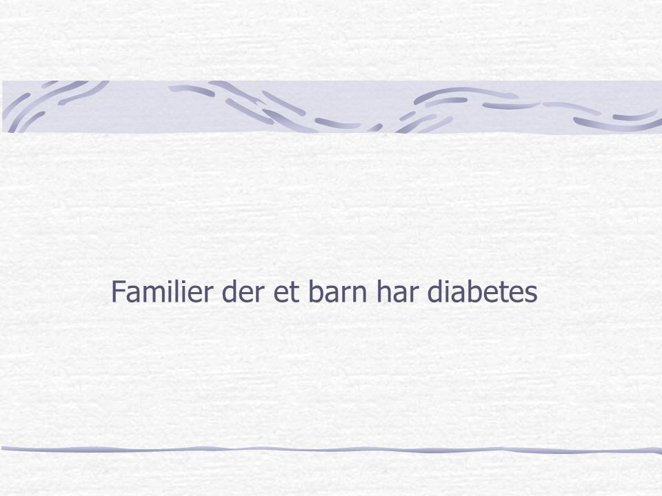 Familier der et barn har diabetes