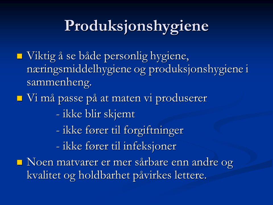 Produksjonshygiene Viktig å se både personlig hygiene, næringsmiddelhygiene og produksjonshygiene i sammenheng.