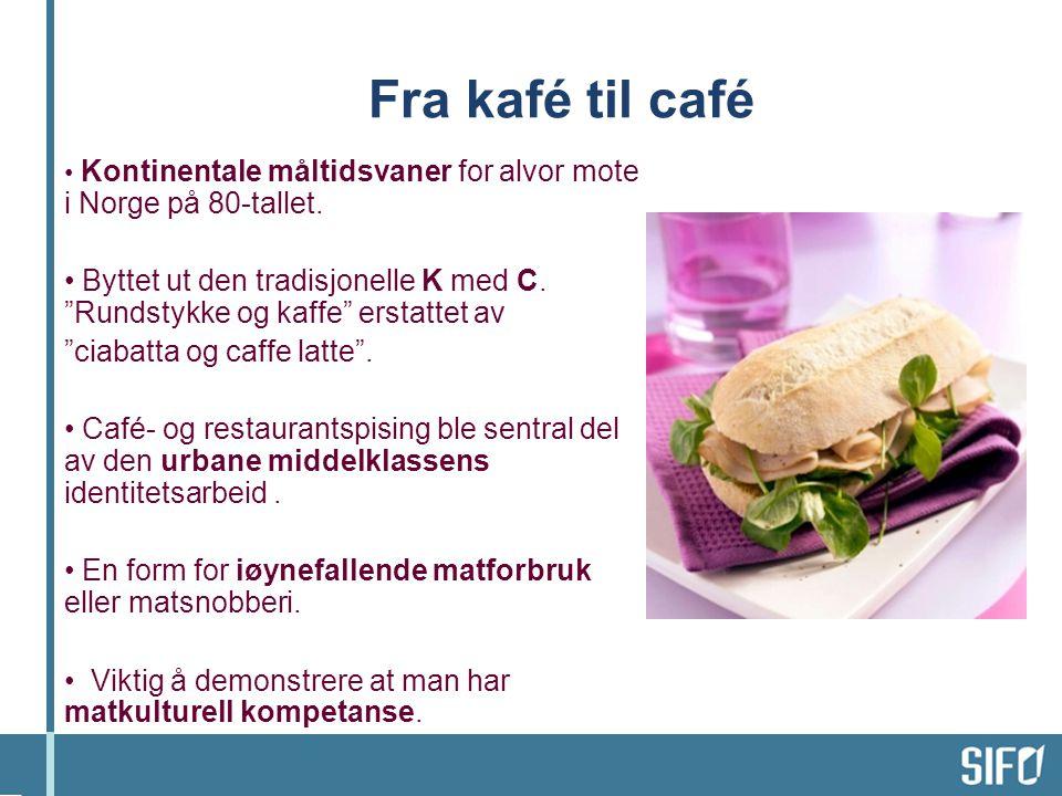 Fra kafé til café Kontinentale måltidsvaner for alvor mote i Norge på 80-tallet.