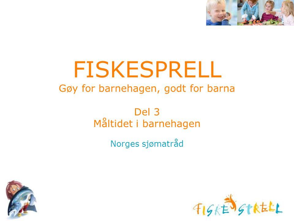 FISKESPRELL Gøy for barnehagen, godt for barna Del 3 Måltidet i barnehagen