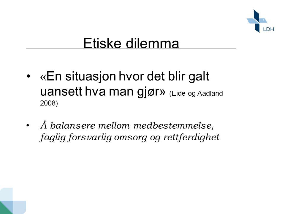 Etiske dilemma «En situasjon hvor det blir galt uansett hva man gjør» (Eide og Aadland 2008)