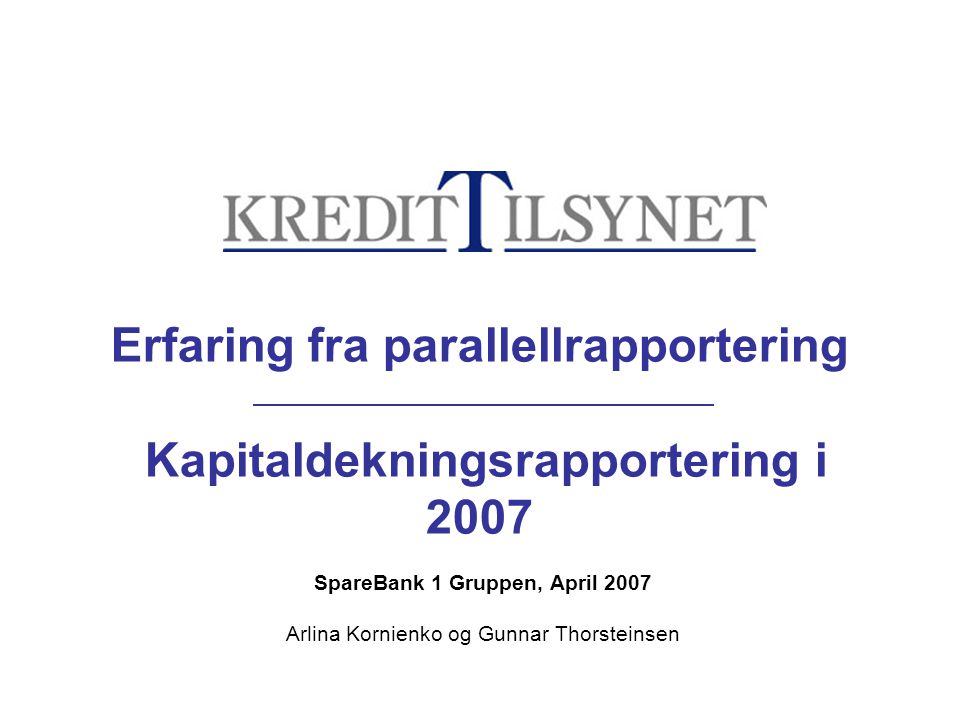 Erfaring fra parallellrapportering Kapitaldekningsrapportering i 2007
