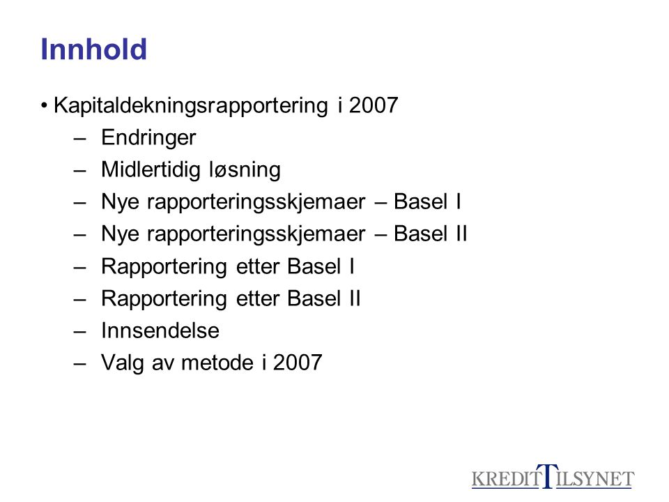 Innhold Kapitaldekningsrapportering i 2007 Endringer