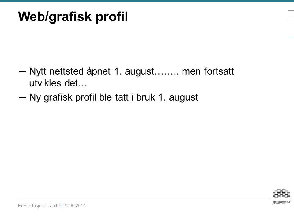 Web/grafisk profil Nytt nettsted åpnet 1. august…….. men fortsatt utvikles det… Ny grafisk profil ble tatt i bruk 1. august.