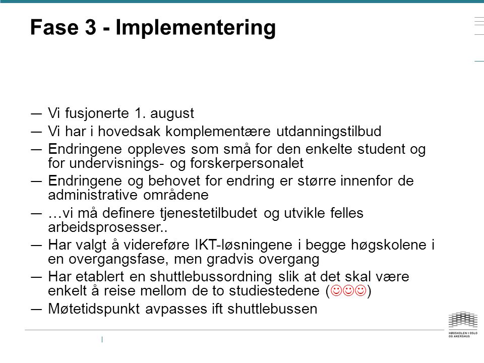 Fase 3 - Implementering Vi fusjonerte 1. august