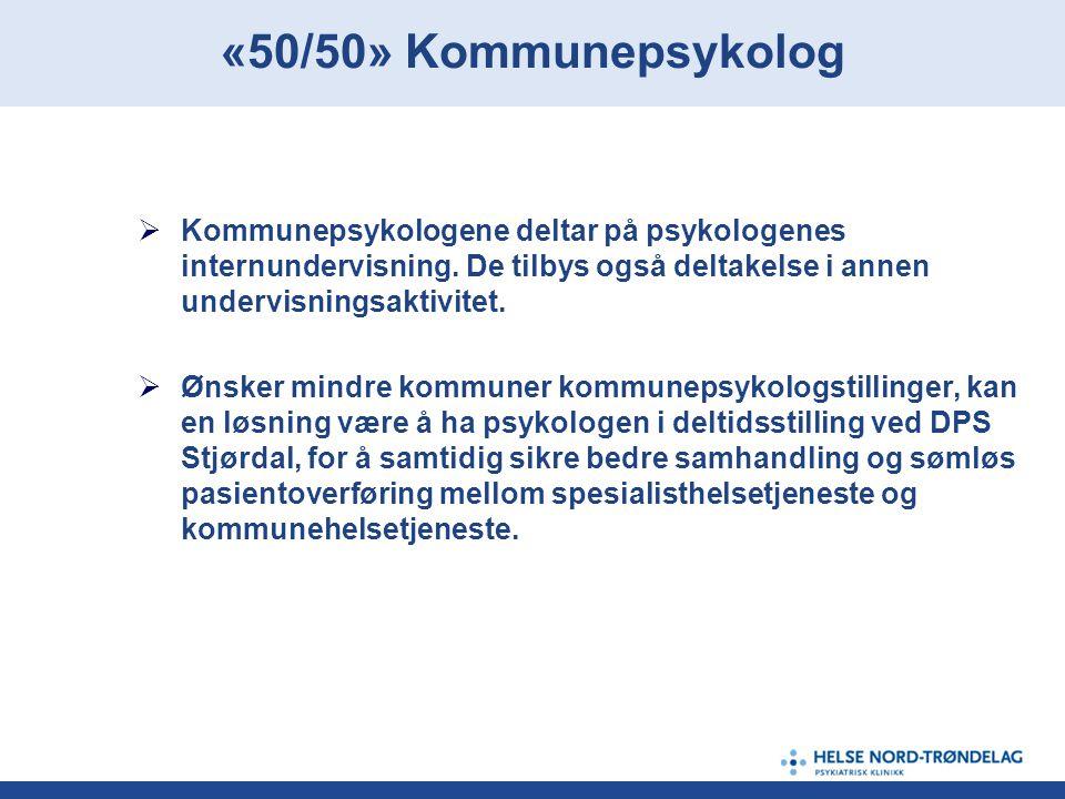 «50/50» Kommunepsykolog Kommunepsykologene deltar på psykologenes internundervisning. De tilbys også deltakelse i annen undervisningsaktivitet.